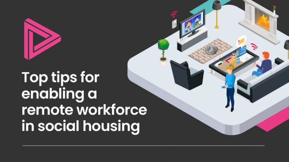 Top tips for enabling a remote workforce in social housing