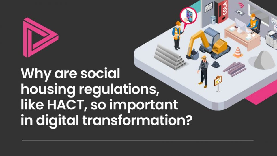 Why are social housing regulations, like HACT, so important in digital transformation?