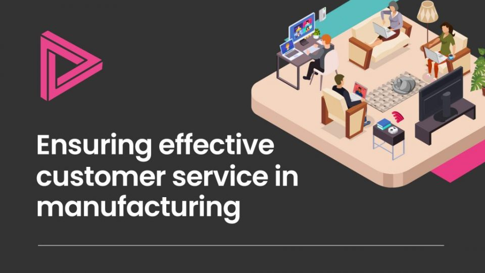 Ensuring effective customer service in manufacturing