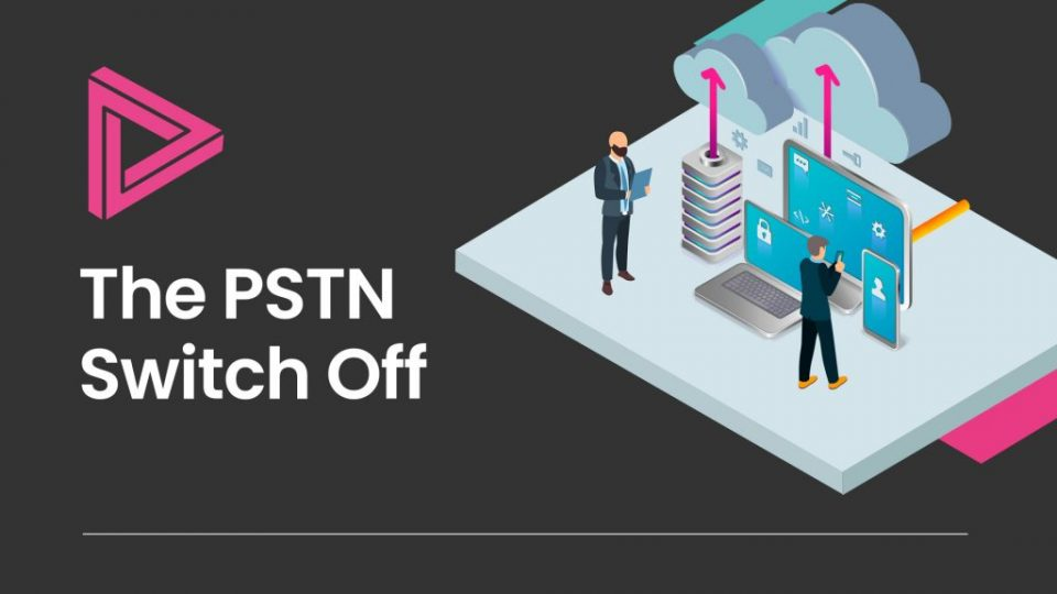 Our top tips for migrating the PSTN Switch Off
