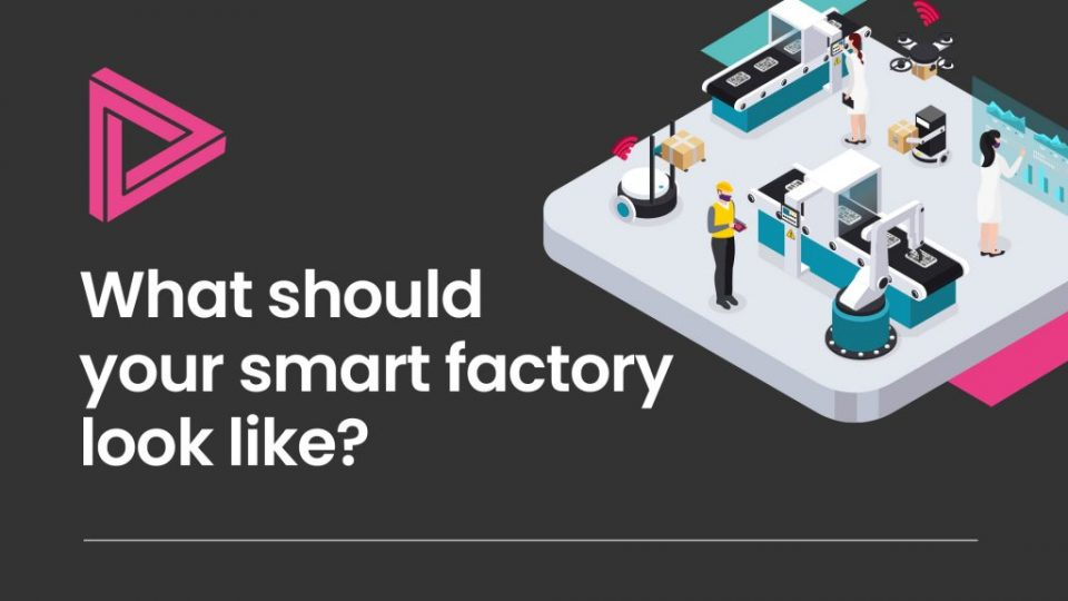 What should your smart factory look like?